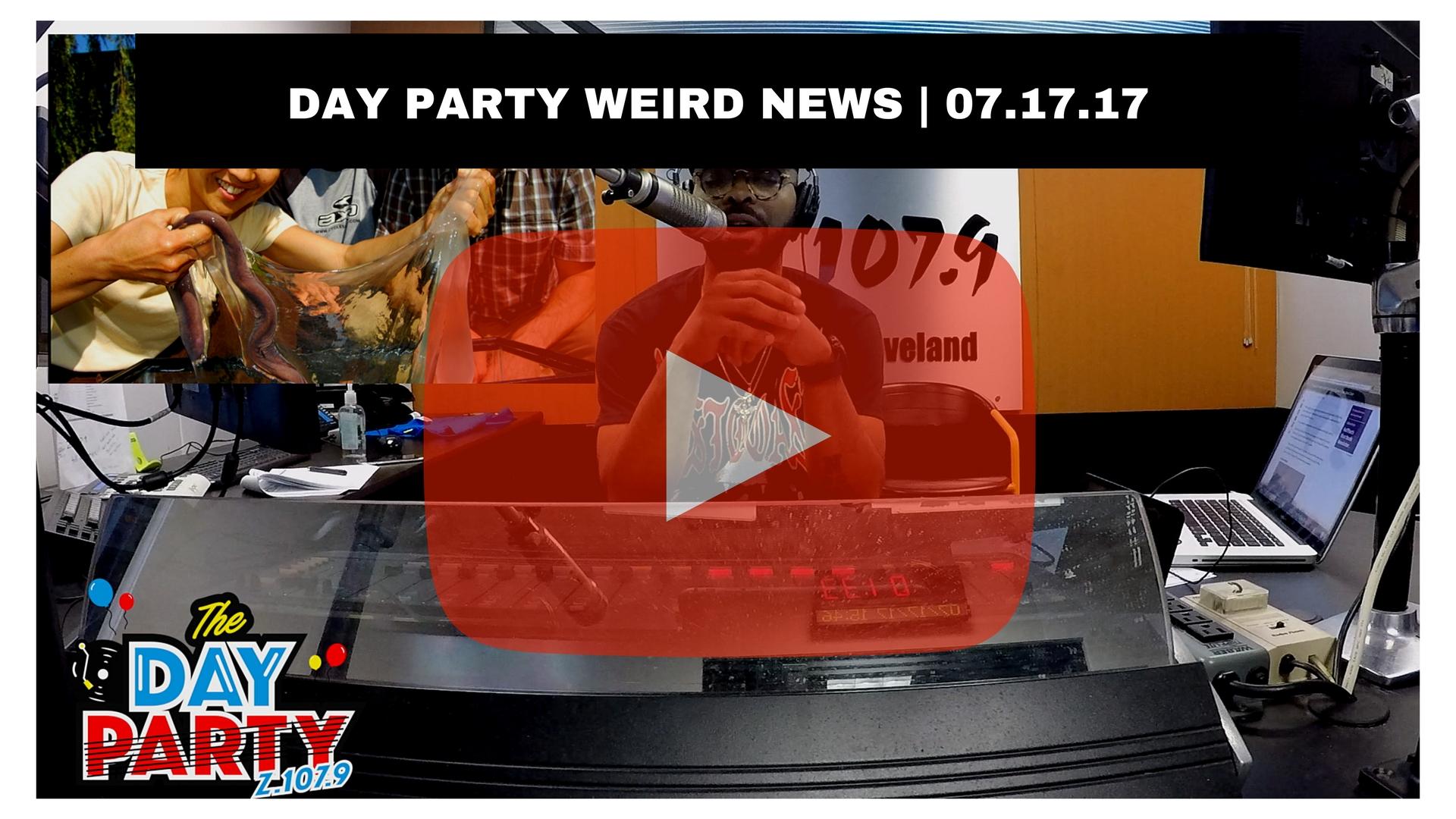DAY PARTY WEIRD NEWS _ 07.17.17