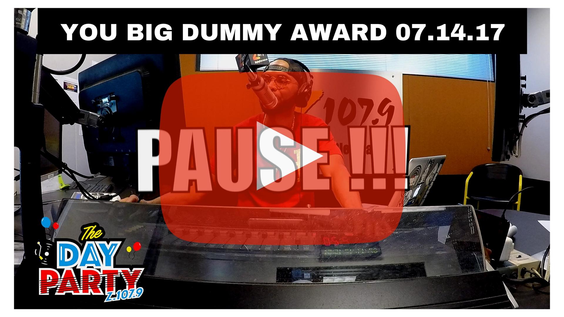 YOU BIG DUMMY AWARD 07.14.17 CUSTOM THUMB